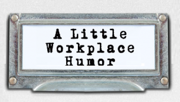 """""""The workplace needs laughter. """" – Amen!"""
