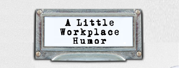 """The workplace needs laughter. "" – Amen!"
